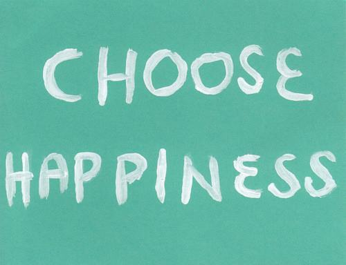 be happy choose happiness
